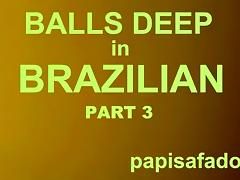 BALLS UNFATHOMABLE IN BRAZILIAN, PAPISAFADO GOES FOR IT PART three
